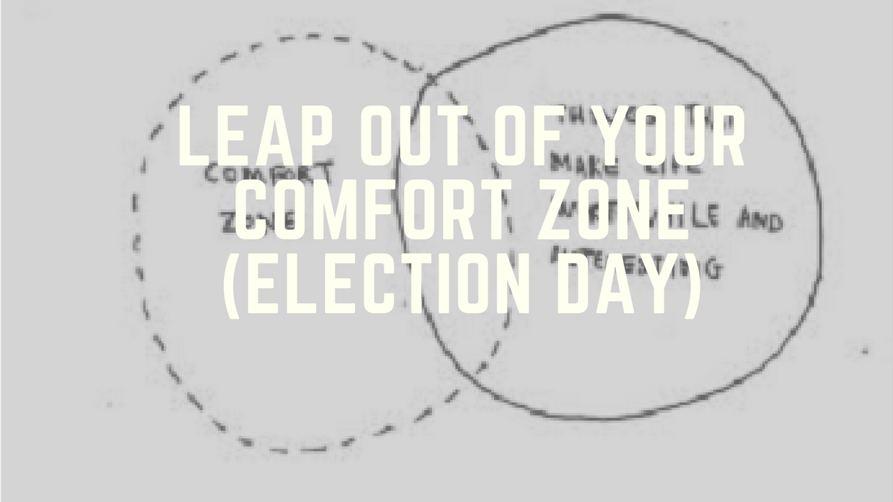 Leap out of Your Comfort Zone (Election Day)