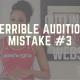 Terrible Audition Mistake #3