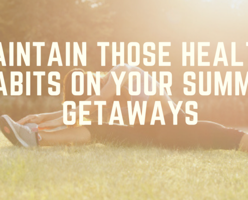 Maintain those Healthy Habits on Your Summer Getaways