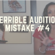 Terrible Audition Mistake #4